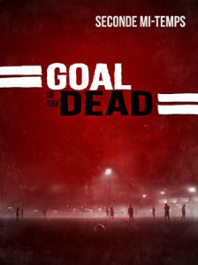 Goal of the Dead - Seconde Mi-Temps